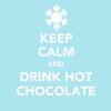 Keep Calm and Drink Hot Chocolate
