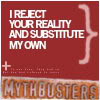 [Mythbusters] Reject Your Reality