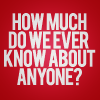 How much do we ever know about anyone?