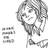 10; work just makes me tired