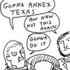 gonna annex texas