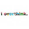 i overthink