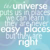 Universe puts us in places we can learn