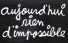 aujourd'hui rien d'impossible