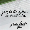 Gone to gutter. BBL. Your brain