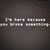 Adam Israel: I'm here because you broke something