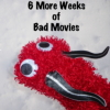 6 More Weeks Bad Movies