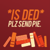 *is ded* plz send pie
