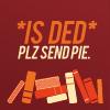 *is ded* plz send pie