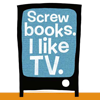 books - screw books I like tv