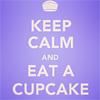 Keep calm and eat a cupcake
