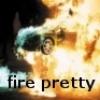fire pretty