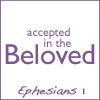 ephesians 1, accepted in the Beloved
