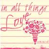 In All Things Love