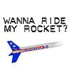 wanna ride my rocket?