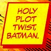 trading secrets for sugar cubes: § text → holy plot twist batman!