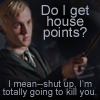 lokifan: Draco: do I get house points?