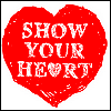 SHOW YOUR HEART