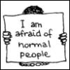 I'm afraid of normal people