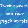 A Maid In Bedlam: 12 years 4 psychiatrists