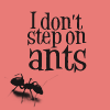i don't step on ants