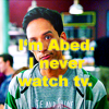 abed of course I dont watch TV