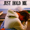 Just hold me