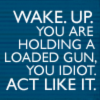 scribblemyname: loaded gun: wake up call