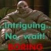 Intriguing No wait BORING