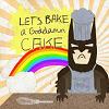 Batman: Let's bake a goddamn cake!
