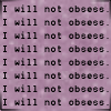 Text - Will not obsess