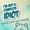 corlee1289: I'm NOT a complete IDIOT