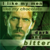 dark and bitter, house: i like my men like my chocolate