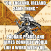 Padraig Pearse and James Connolly Would