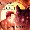 akasarahmadison: Crying for the Moon