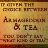 Armageddon or Tea?