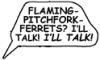 Flaming Pitchfork Ferrets