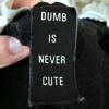 Random: Dumb is never cute