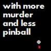 murder, pinball