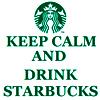 Keep Calm and Drink Starbucks bitch