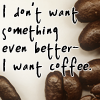 Want coffee