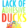 BBT: Lack of adhesive ducks