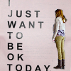 I just want to be OK today