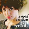 Astrid questions your veracity