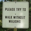 Please try to walk without walking