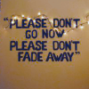 please don't fade away