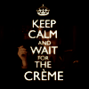 keep calm and wait for the crème