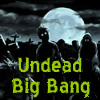 Undead Big Bang! Come one, come all...