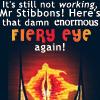 that damn enormous fiery eye again