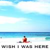 Aus: Wish I was here